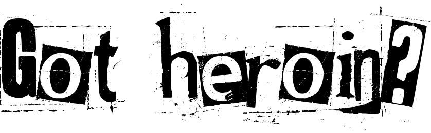 Got heroin?