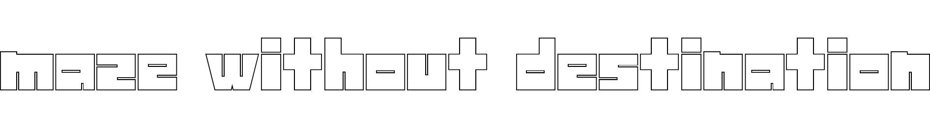 maze without destination