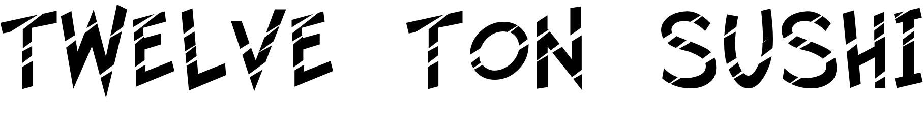 Twelve Ton Sushi