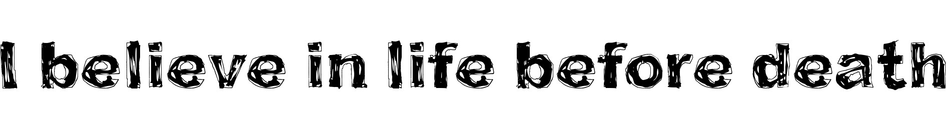 I believe in life before death