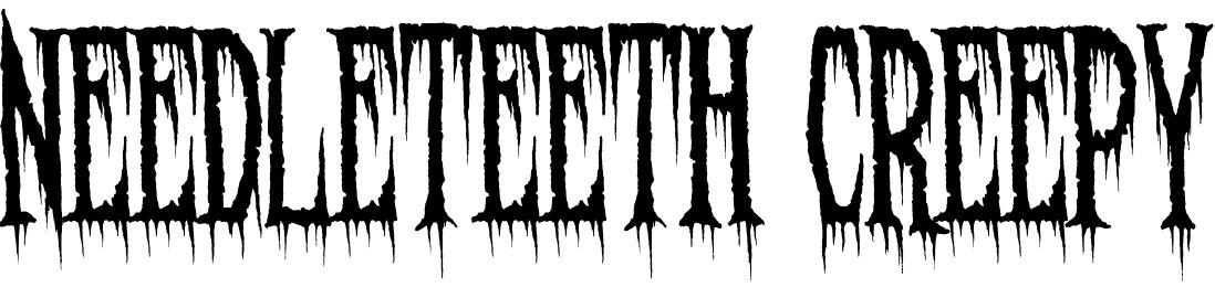Needleteeth Creepy