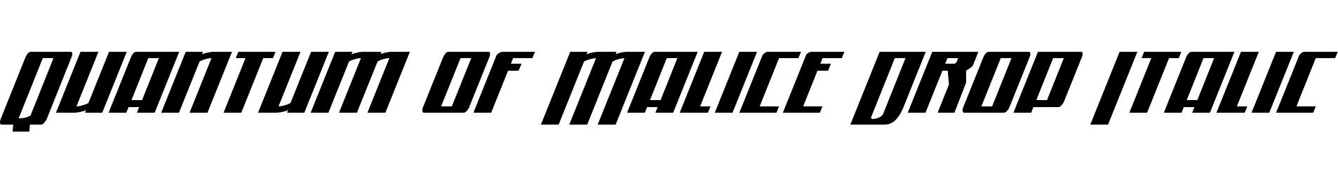 Quantum of Malice Drop Italic